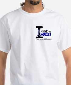 I Need A Cure ALS Shirt