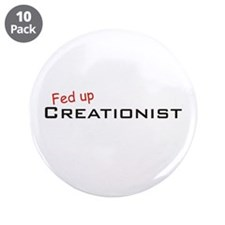 "Fed up Creationist 3.5"" Button (10 pack)"