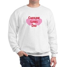 Caroline Loves Dad Sweatshirt