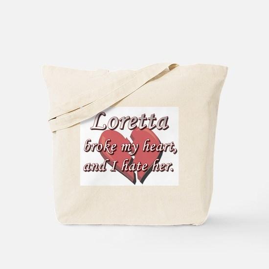 Loretta broke my heart and I hate her Tote Bag
