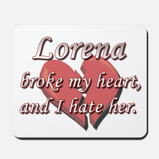 Lorena broke my heart and I hate her Mousepad