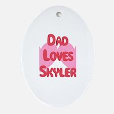 Dad Loves Skyler Oval Ornament