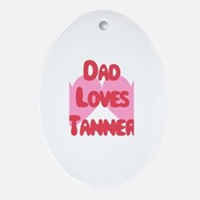 Dad Loves Tanner Oval Ornament