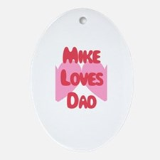 Mike Loves Dad Oval Ornament