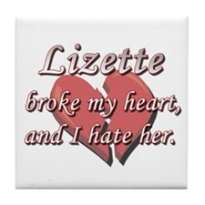 Lizette broke my heart and I hate her Tile Coaster