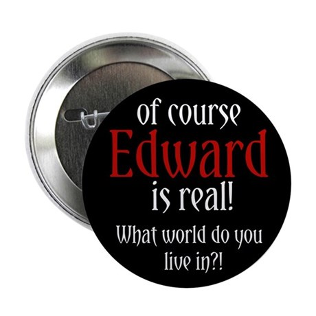 """Of Course Edward is Real! 2.25"""" Button"""