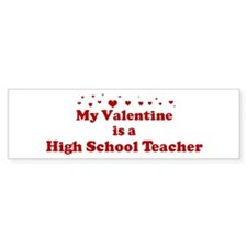 Valentine: High School Teache Bumper Bumper Sticker