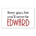 You'll never be Edward Rectangle Sticker
