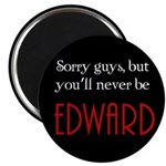 You'll never be Edward Magnet