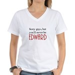 You'll Never be Edward Women's V-Neck T-Shirt