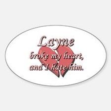 Layne broke my heart and I hate him Oval Decal