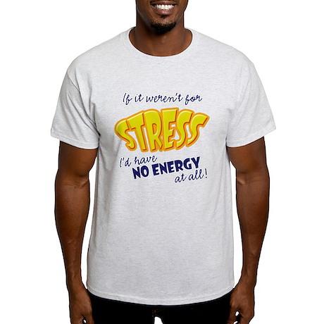 If it weren't for Stress... Light T-Shirt
