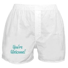 You're Welcome Boxer Shorts