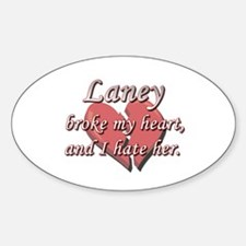 Laney broke my heart and I hate her Oval Decal