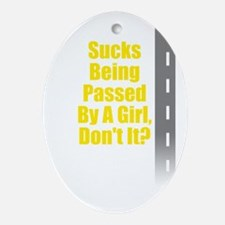 Sucks Being Passed By A Girl Oval Ornament