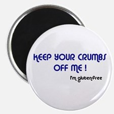 KEEP YOUR CRUMBS OFF ME! Magnet