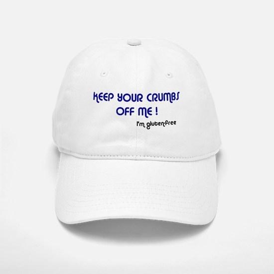 Keep Your Crumbs Off Me! Baseball Baseball Cap