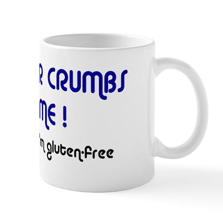 KEEP YOUR CRUMBS OFF ME! Mug