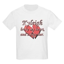 Kyleigh broke my heart and I hate her T-Shirt
