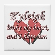 Kyleigh broke my heart and I hate her Tile Coaster