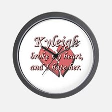 Kyleigh broke my heart and I hate her Wall Clock