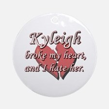 Kyleigh broke my heart and I hate her Ornament (Ro
