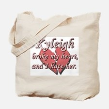 Kyleigh broke my heart and I hate her Tote Bag