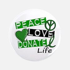 """PEACE LOVE DONATE LIFE (L1) 3.5"""" Button"""