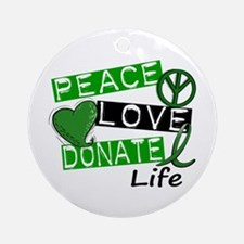 PEACE LOVE DONATE LIFE (L1) Ornament (Round)