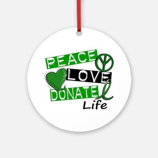 PEACE LOVE DONATE LIFE (L1) Ornament (Round)