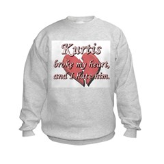 Kurtis broke my heart and I hate him Sweatshirt