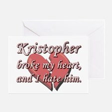 Kristopher broke my heart and I hate him Greeting