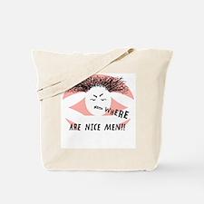 WHERE ARE NICE MEN? Tote Bag
