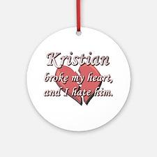 Kristian broke my heart and I hate him Ornament (R