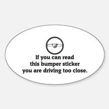 You are driving too close Oval Decal