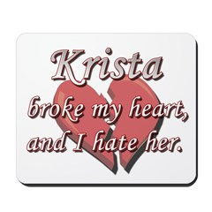 Krista broke my heart and I hate her Mousepad