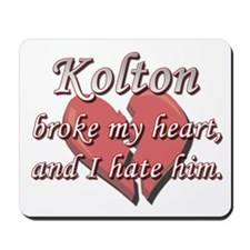 Kolton broke my heart and I hate him Mousepad