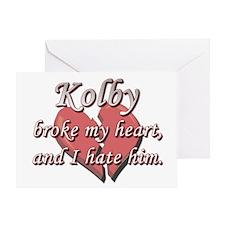 Kolby broke my heart and I hate him Greeting Card
