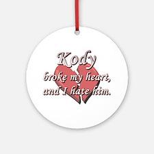 Kody broke my heart and I hate him Ornament (Round