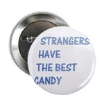 "Strangers have the best candy 2.25"" Button (10 pac"