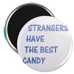 Strangers have the best candy Magnet