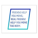 Real friends help you move Small Poster