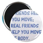 Real friends help you move Magnet