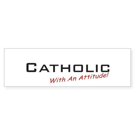 Catholic / Attitude Bumper Sticker