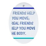 Real friends help you move Oval Ornament