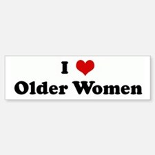 I Love Older Women Bumper Bumper Bumper Sticker