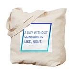 A day without sunshine Tote Bag