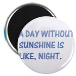 "A day without sunshine 2.25"" Magnet (10 pack)"