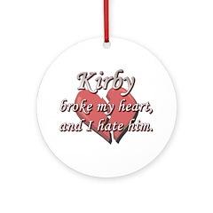 Kirby broke my heart and I hate him Ornament (Roun