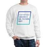 A day with no sunshine Sweatshirt
